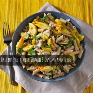 Halibut Pasta with Squash Blossoms and Herbs