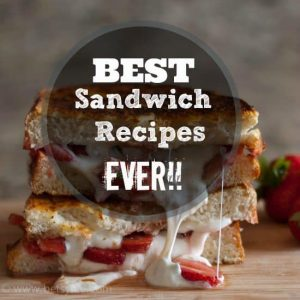 The Greatest Sandwich Recipes Ever