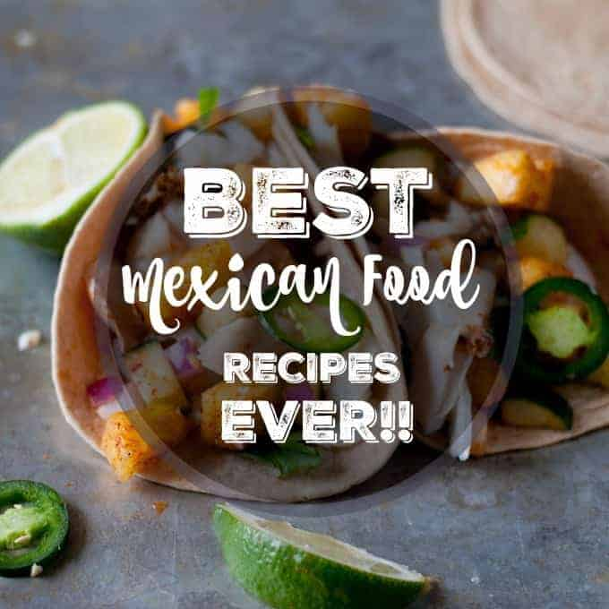 The Best Mexican Food Recipes Ever!
