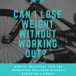Can I lose weight without working out?