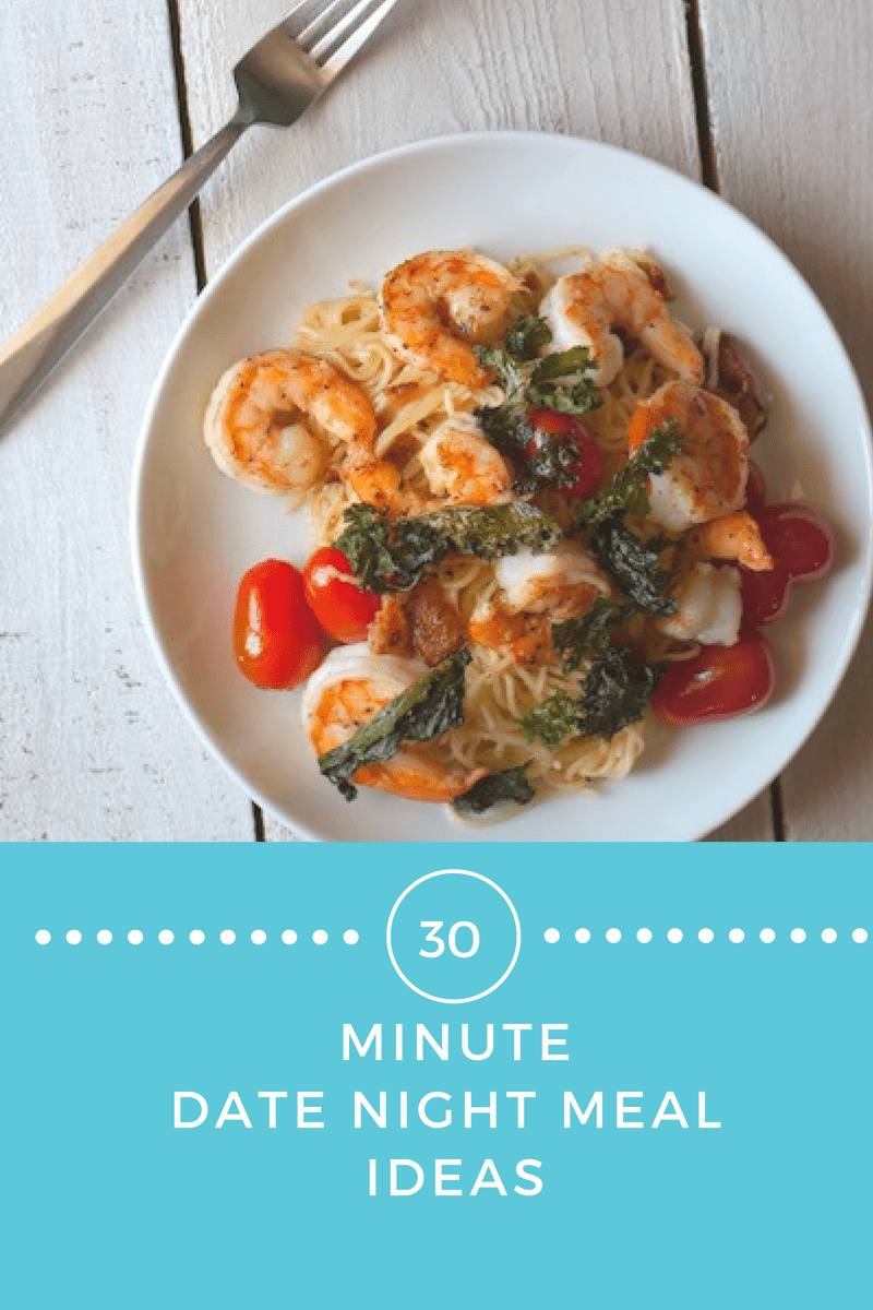 30 Minute Date Night Meal Ideas